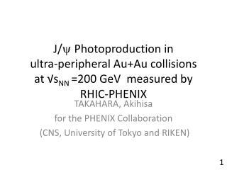 TAKAHARA, Akihisa for the PHENIX Collaboration   (CNS, University of Tokyo and RIKEN)