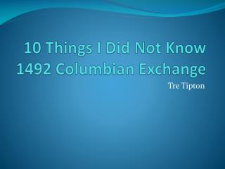 10 Things I Did Not Know 1492 Columbian Exchange
