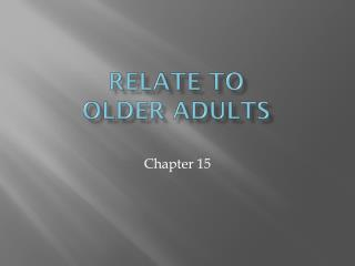 Relate to  Older Adults