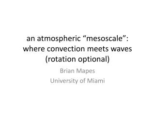 """an atmospheric """" mesoscale """": where convection meets waves (rotation optional)"""