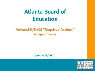 "Atlanta Board of Education AdvancED/SACS ""Required Actions""  Project Team"