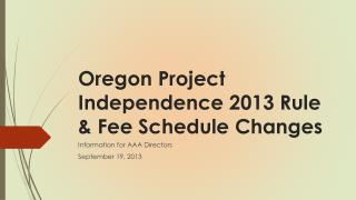 Oregon Project Independence  2013  Rule & Fee Schedule Changes
