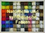 Nat rliche und synthetische  Fasern