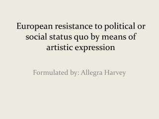 European resistance to political or social status quo by means of artistic expression
