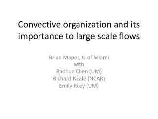 Convective organization and its importance to large scale flows
