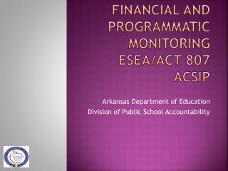 Financial and Programmatic Monitoring ESEA/Act 807 ACSIP