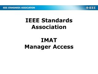 IEEE Standards Association IMAT Manager Access