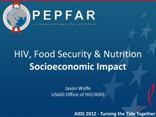HIV, Food Security & Nutrition Socioeconomic Impact Jason Wolfe USAID Office of HIV/AIDS