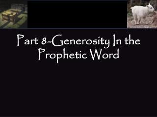 Part  8-Generosity  In the  Prophetic Word