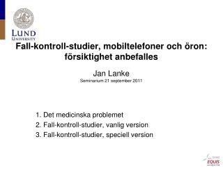 1. Det medicinska problemet 2. Fall-kontroll-studier, vanlig version