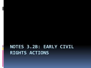 Notes 3.2B: Early Civil Rights Actions