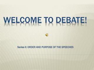 WELCOME TO DEBATE!