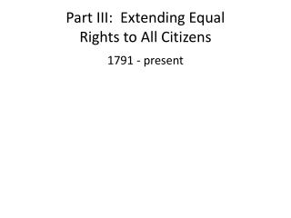 Part III:  Extending Equal  Rights to All Citizens
