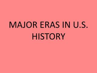 MAJOR ERAS IN U.S. HISTORY
