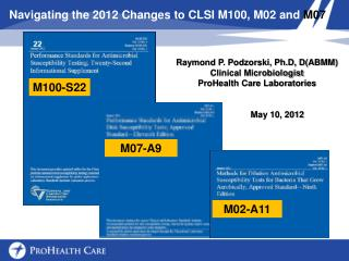 Navigating the 2012 Changes to CLSI M100, M02 and  M07
