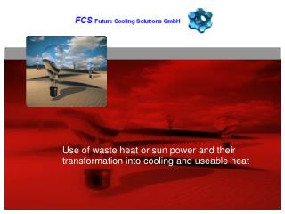 Use of waste heat  or sun power  and their transformation into cooling and useable heat