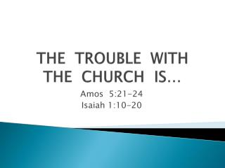 THE  TROUBLE  WITH  THE  CHURCH  IS…