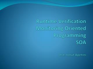 Runtime Verification Monitoring Oriented Programming SOA drd .  Ionut Apetrei