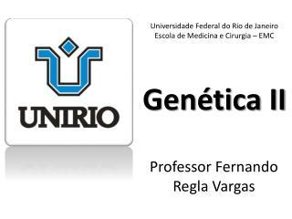 Universidade Federal do Rio de Janeiro Escola de Medicina e Cirurgia – EMC Genética II