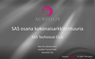 SAS osana kokonaisarkkitehtuuria SAS  Techinical  Club
