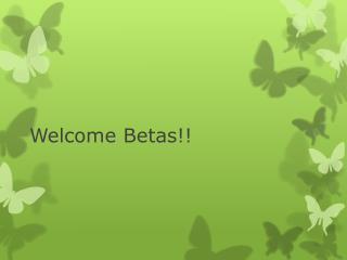 Welcome Betas!!