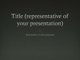 Title (representative of your presentation)