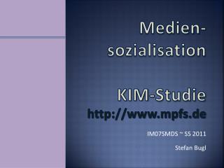 Medien- sozialisation KIM-Studie  http://www.mpfs.de