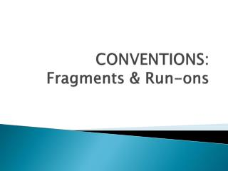 CONVENTIONS:  Fragments & Run-ons