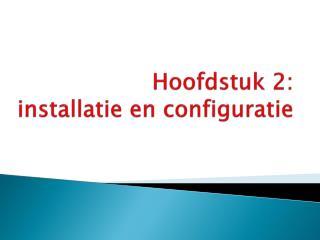 Hoofdstuk 2: installatie en configuratie