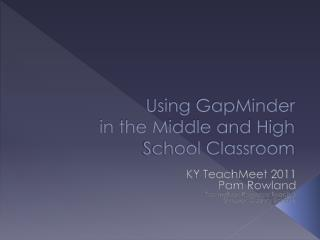 Using  GapMinder  in the Middle and High School Classroom