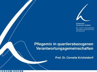 Pflegemix in quartiersbezogenen Verantwortungsgemeinschaften Prof. Dr. Cornelia  Kricheldorff