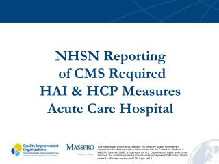 NHSN Reporting  of CMS Required  HAI & HCP  Measures Acute Care Hospital
