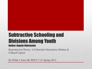 Subtractive Schooling and Divisions  A mong Youth  Author: Angela Valenzuela