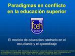 Paradigmas en conflicto en la educaci n superior