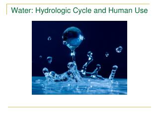 Water: Hydrologic Cycle and Human Use