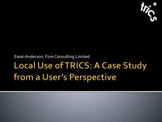 Local Use of TRICS: A Case Study from a User's Perspective