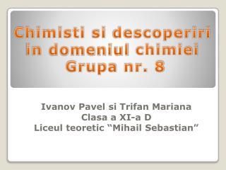 "Ivanov Pavel si Trifan  Mariana Clasa  a XI-a D Liceul teoretic  "" Mihail  Sebastian"""