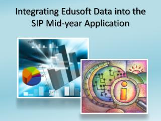 Integrating Edusoft Data into the SIP Mid-year Application