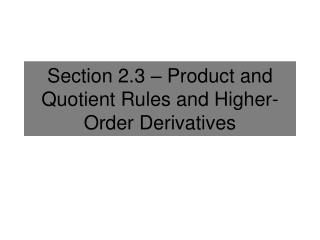 Section 2.3 – Product and Quotient Rules and Higher-Order Derivatives