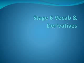 Stage 6 Vocab & Derivatives