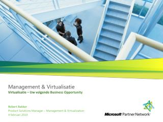 Robert Bakker Product Solutions Manager – Management & Virtualization 4  februari  2010