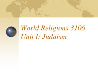 World Religions 3106 Unit I: Judaism