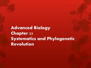 Advanced Biology Chapter 23 Systematics and Phylogenetic Revolution
