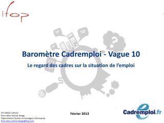 Baromètre  Cadremploi  - Vague 10 Le regard des cadres sur la situation de l'emploi