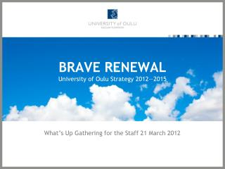 BRAVE RENEWAL University of Oulu Strategy 2012—2015