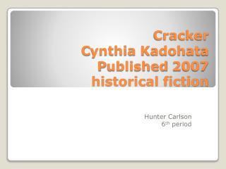 Cracker C ynthia  Kadohata P ublished 2007 historical fiction