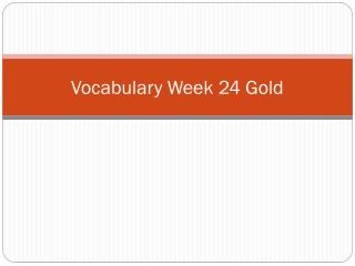 Vocabulary Week  24 Gold