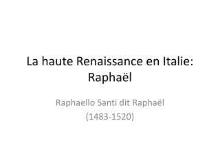 La haute Renaissance en  Italie : Raphaël