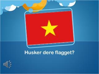 Husker  dere  flagget?