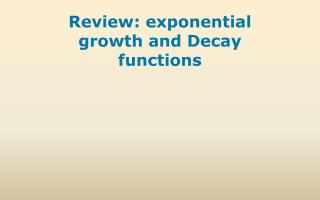 R eview : exponential growth  and Decay functions